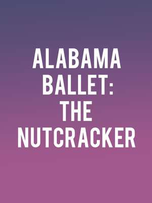 Alabama Ballet The Nutcracker, Wright Center, Birmingham